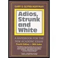Adios,Strunk & White- A Handbook for the New Academic Essay [4th ed]