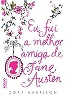 Eu Fui a Melhor Amiga de Jane Austen (Jane Austen #1)