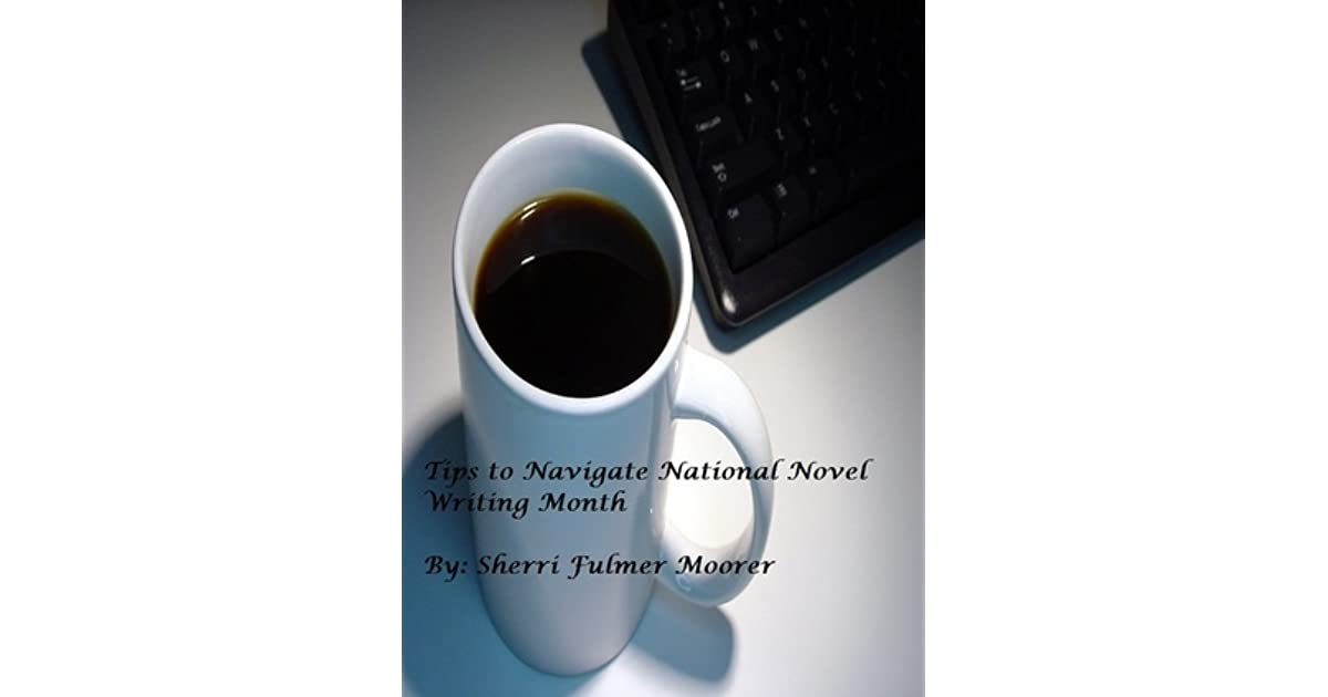 Tips To Navigate National Novel Writing Month By Sherri Fulmer Moorer