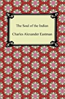 The Soul of the Indian [with Biographical Introduction]