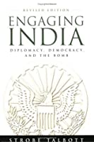 Engaging India: Diplomacy, Democracy, And the Bomb: Revised Edition