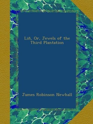 Liñ, Or, Jewels of the Third Plantation  by  James Robinson Newhall