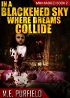 In a Blackened Sky Where Dreams Collide (Tenebrous Chronicles/ Miki Radicci Book 2)