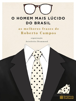 O Homem Mais Lúcido Do Brasil As Melhores Frases De Roberto