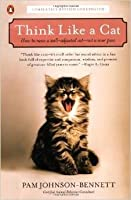 Think Like a Cat: How to Raise a Well-Adjusted Cat—Not a Sour Puss