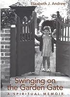 Swinging on the Garden Gate: A Spiritual Memoir