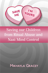 Save Me, I'm Yours: Saving Our Children from Ritual Abuse and Nazi Mind Control