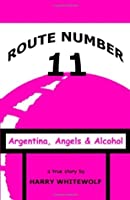Route Number 11: Argentina, Angels & Alcohol