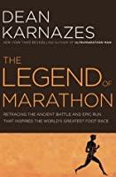 The Legend of Marathon: Retracing the Ancient Battle and Epic Run that Inspired the World's Greatest Foot Race