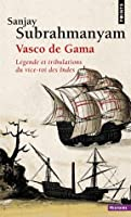 Vasco de Gama - Légende et tribulations du vice-roi des Indes