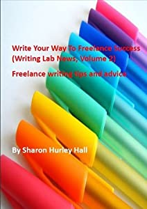 Write Your Way To Freelance Success - Vol. 2