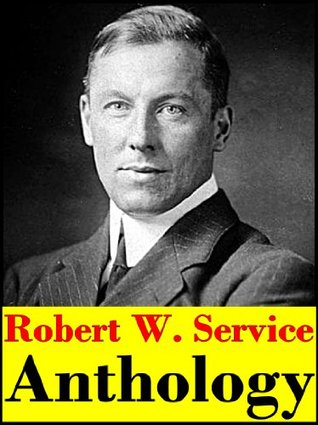 Robert W. Service, Anthology (Ballads of a Cheechako, The Spell of the Yukon, The Trail of Ninety-Eight, A Northland Romance, Rhymes of a Rolling Stone, The Rhymes of a Red-cross Man and more...)