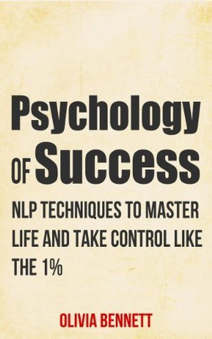 Psychology Of Success  NLP Techniques To Master Life And Take Control Like The 1 (2014)