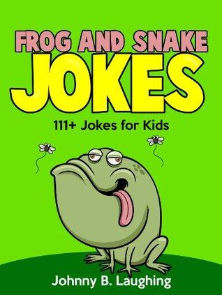 Frog and Snake Jokes for Kids (111+ Funny Jokes!): Funny and Hilarious Frog and Snake Jokes - FREE Joke Book Download Included! (Funny and Hilarious Joke Book for Children)