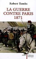 La guerre contre Paris, 1871