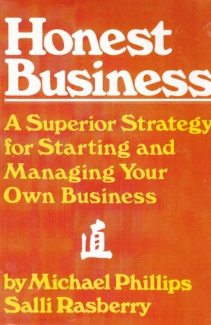Honest Business: A Superior Strategy for Starting and Managing Your Own Business