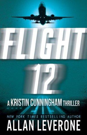 Flight 12: A Kristin Cunningham Thriller (Flight 12 Begins)