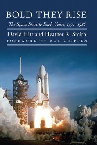 Bold They Rise The Space Shuttle Early Years, 1972-1986 (Outward Odyssey A People's History of S)