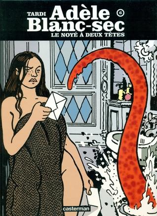 Le Noyé à deux têtes (Les Aventures extraordinaires d'Adèle Blanc-Sec, #6)