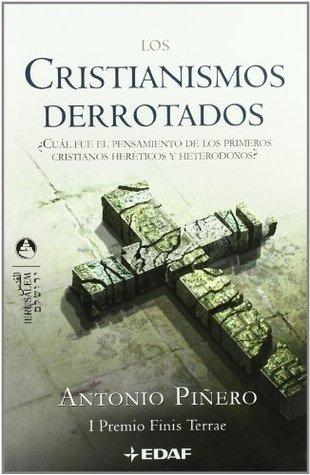Los cristianismos derrotados: ¿Cuál fue el pensamiento de los primeros cristianos heréticos y heterodoxos?