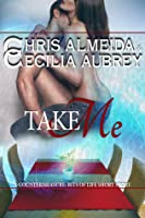 Take Me (Countermeasure: Bits of Life #1; Countermeasure #1.3)