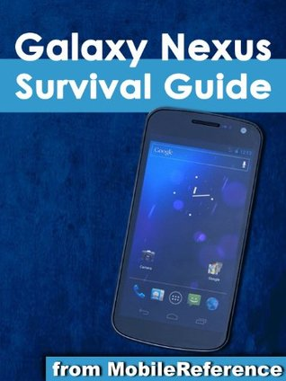 Galaxy Nexus Survival Guide: Step-by-Step User Guide for Galaxy Nexus: Getting Started, Downloading FREE eBooks, Using eMail, Photos and Videos, and Surfing the Web (Mobi Manuals)