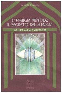 William Walker Atkinson, L'energia mentale  Il segreto della magia