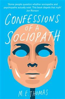 Confessions of a Sociopath: A Life Spent Hiding in Plain