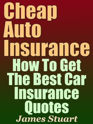 Get Car Insurance Quotes >> Cheap Auto Insurance How To Get The Best Car Insurance
