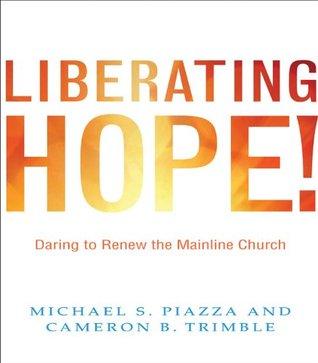 Liberating Hope!: Daring to Renew the Mainline Church