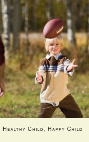 Happy Child, Healthy Child - Helping Your Child Be Healthy & Fit With Activities For Children Aged 4 - 11