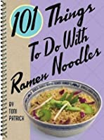 101 THINGS TO DO WITH RAMEN NOODLES