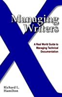 Managing Writers: A Real-World Guide to Managing Technical Documentation