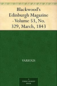 Blackwood's Edinburgh Magazine - Volume 53, No. 329, March, 1843