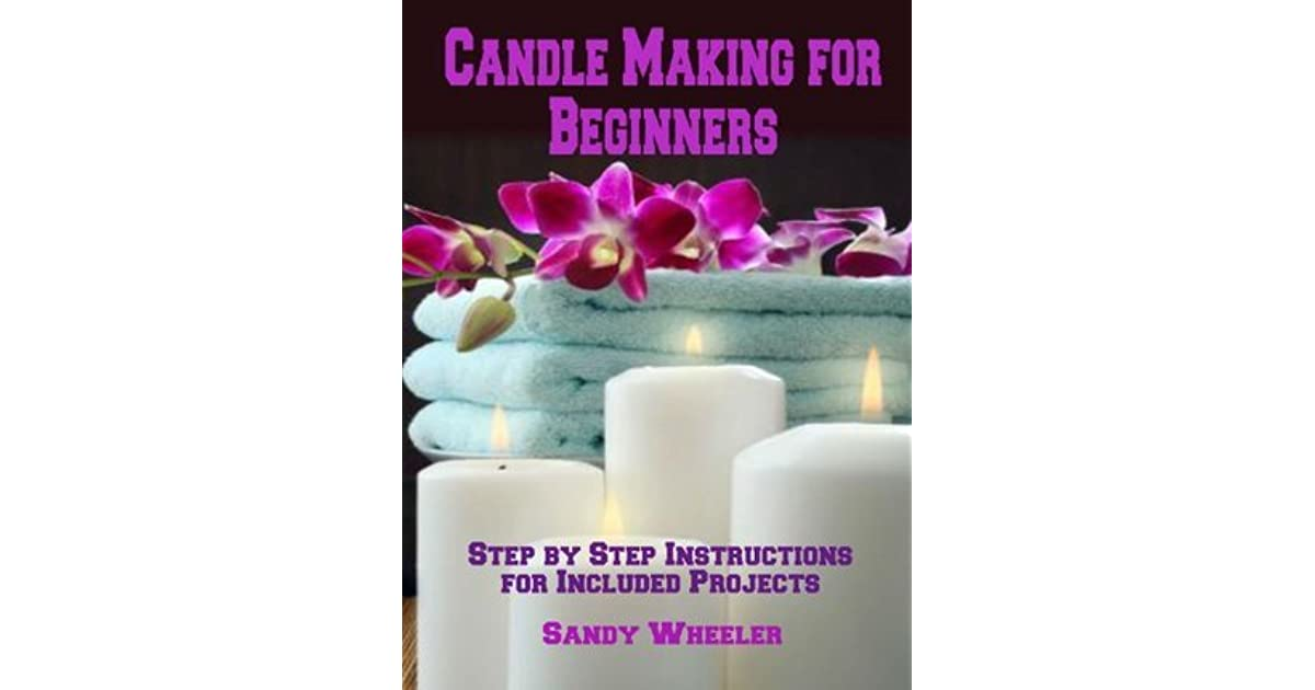 Candle Making For Beginners Step By Step Instructions For Included