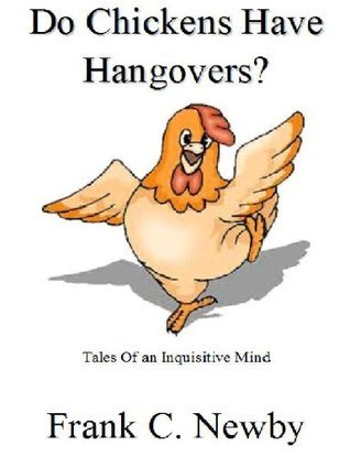 Do Chickens Have Hangovers?  by  Frank C. Newby