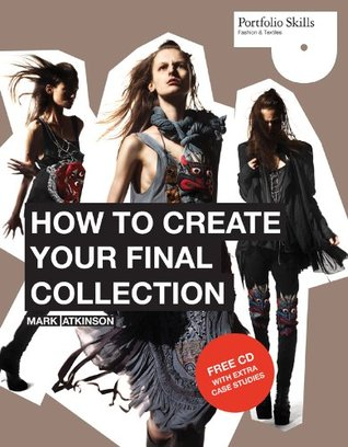 How To Create Your Final Collection A Fashion Student S Handbook By Mark Atkinson