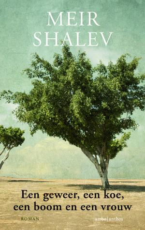 Een geweer, een koe, een boom en een vrouw by Meir Shalev