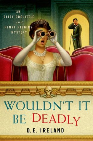 Wouldn't It Be Deadly by D.E. Ireland