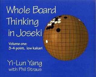 Whole Board Thinking in Joseki Volume One: 3-4 Point, Low Kakari