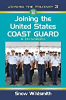 Joining the United States Coast Guard: A Handbook: 3 (Joining the Military)