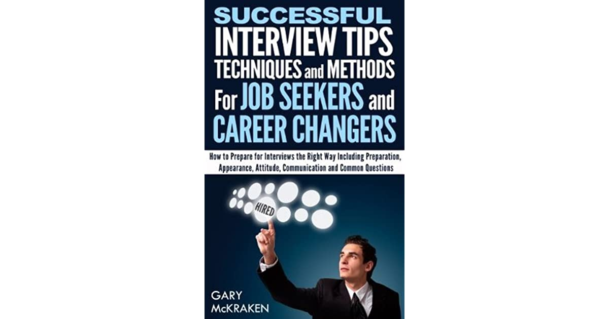 Successful Interview Tips, Techniques And Methods For Job Seekers And  Career Changers.: How To Prepare For Interviews The Right Way. By Gary  McKraken