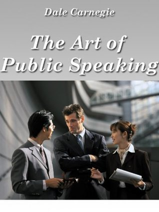 The Art of Public Speaking; Strategies for Success (Annonated, Updated with more than 10 Illustrations of Famous People in Public Speaking and Free Audiobook Included)