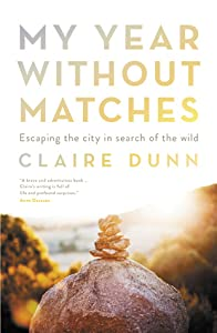My Year Without Matches: Escaping the City in Search of the Wild