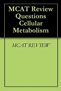 MCAT Review Questions Cellular Metabolism