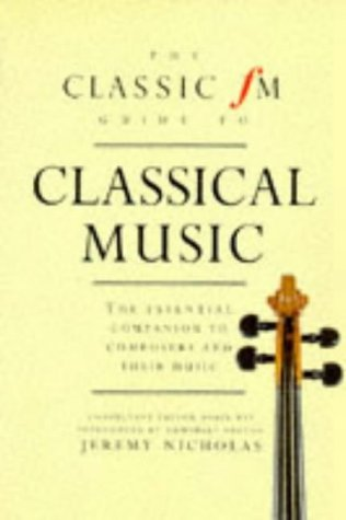 Classic FM Guide to Classical Music: The Essential Companion to Composers and Their Music