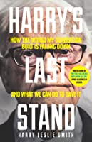 Harry's Last Stand - How The World My Generation Built Is Falling Down, And What We Can Do To Save It