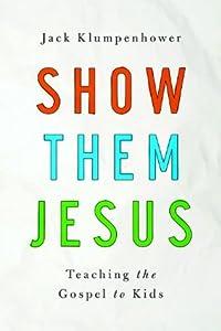 Show Them Jesus: Teaching the Gospel to Kids