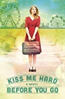 Kiss Me Hard Before You Go (Hearts of Haines, #1)