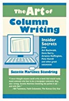 The Art of Column Writing: Insider Secrets from Art Buchwald, Dave Barry, Arianna Huffington, Pete Hamill and Other Great Column